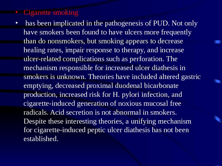 • Cigarette smoking •  has been implicated in the pathogenesis of PUD. Not only
