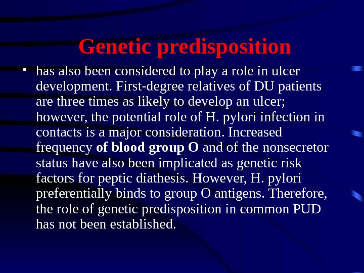 Genetic predisposition • has also been considered to play a role in ulcer development. First-degree relatives