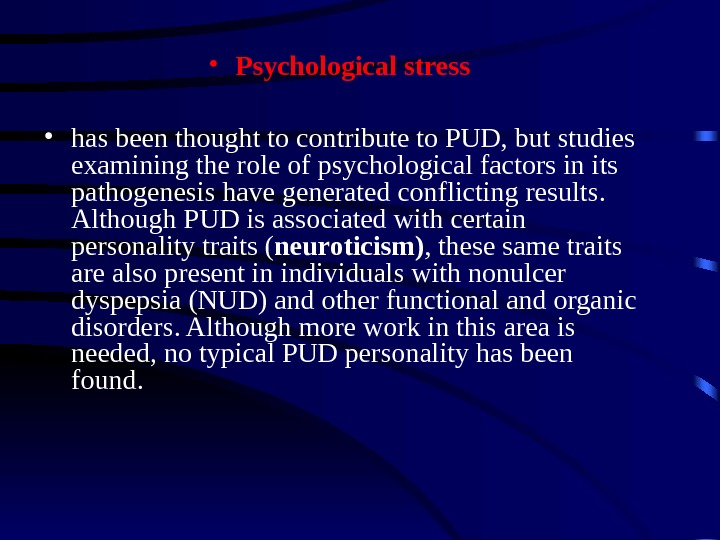 • Psychological stress  • has been thought to contribute to PUD, but studies examining