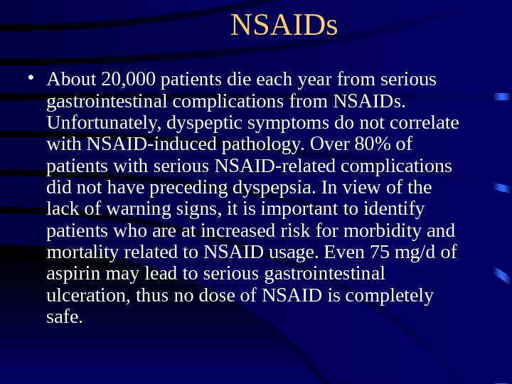 NSAIDs • About 20, 000 patients die each year from serious gastrointestinal complications from NSAIDs.