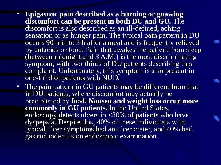 • Epigastric pain described as a burning or gnawing discomfort can be present in both