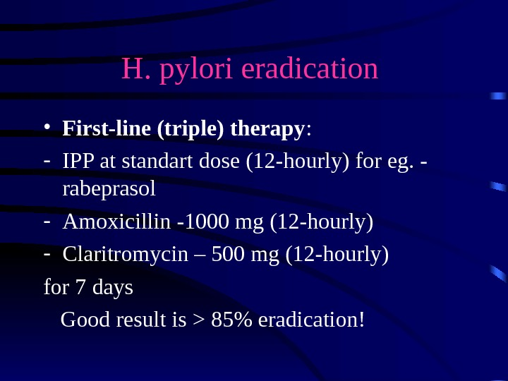 H. pylori eradication  • First-line (triple) therapy :  - IPP at standart dose (12