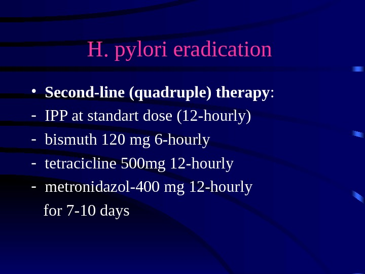 H. pylori eradication  • Second-line (quadruple) therapy : - IPP at standart dose (12 -hourly)