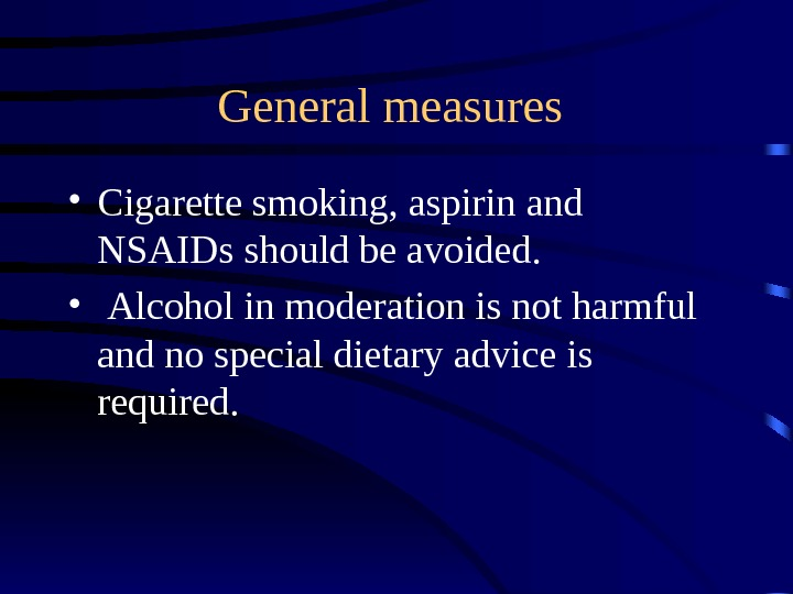 General measures  • Cigarette smoking, aspirin and NSAIDs should be avoided.  •  Alcohol