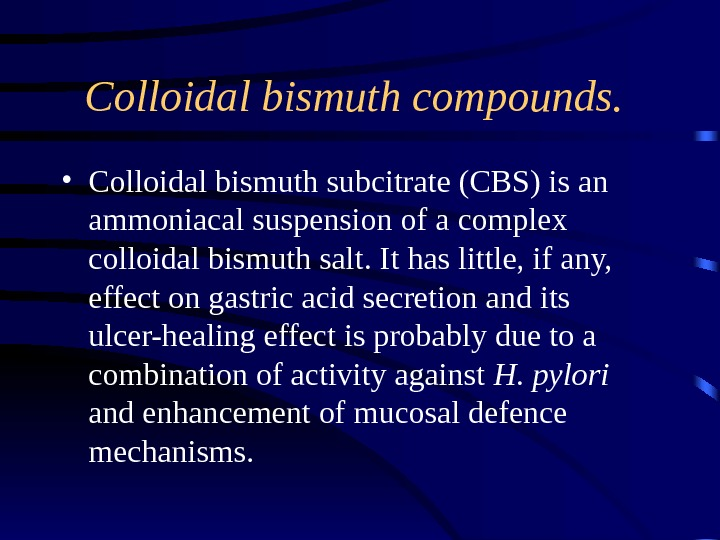 Colloidal bismuth compounds. • Colloidal bismuth subcitrate (CBS) is an ammoniacal suspension of a complex colloidal