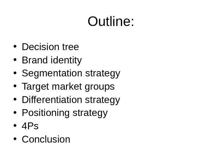 Outline:  • Decision tree • Brand identity • Segmentation strategy • Target market groups •