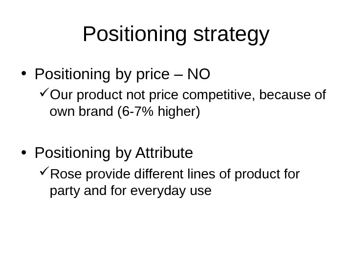 Positioning strategy • Positioning by price – NO Our product not price competitive, because of own
