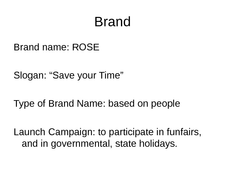 "Brand name: ROSE Slogan: ""Save your Time"" Type of Brand Name: based on people Launch Campaign:"
