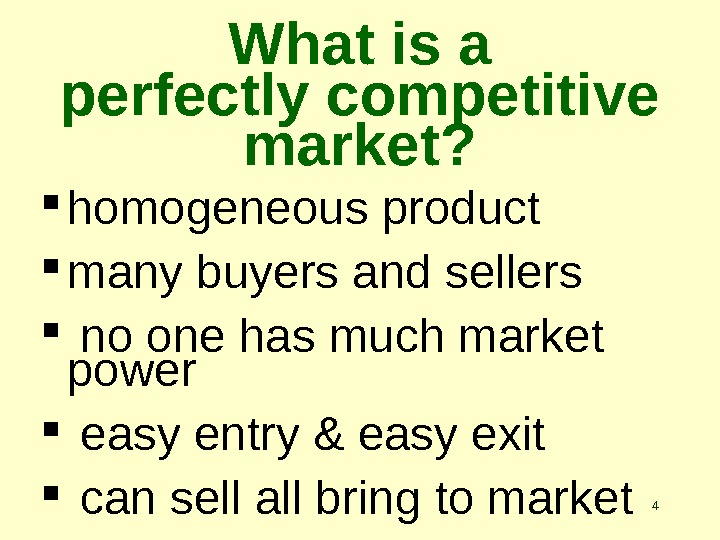 4 What is a perfectly competitive market?  homogeneous product  many buyers and sellers