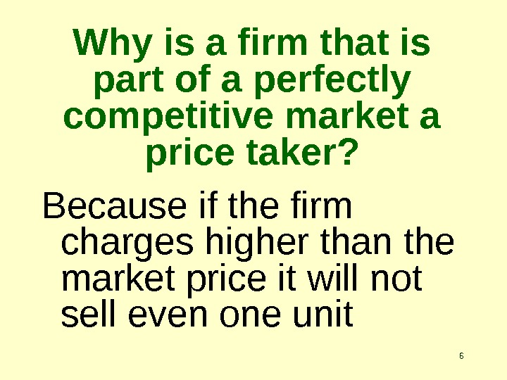 6 Why is a firm that is part of a perfectly competitive market a price taker?