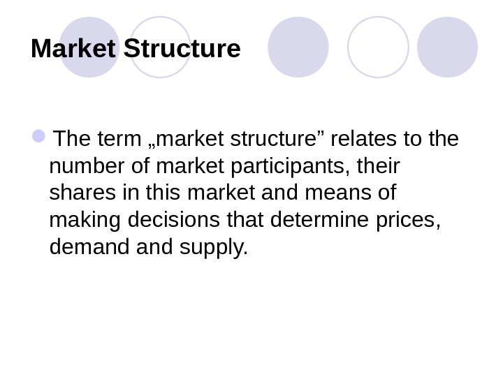 "Market Structure The term ""market structure"" relates to the number of market participants, their shares in"