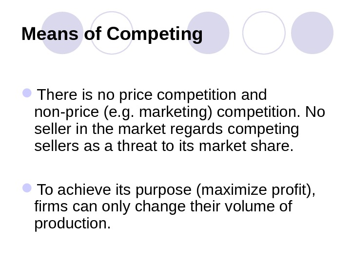 Means of Competing There is no price competition and non-price (e. g. marketing) competition. No seller