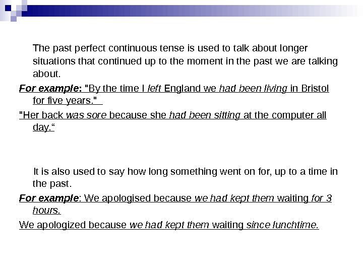 The past perfect continuous tense is used to talk about longer situations that continued