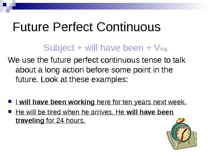 Future Perfect Continuous Subject + will have been + V ing We use the