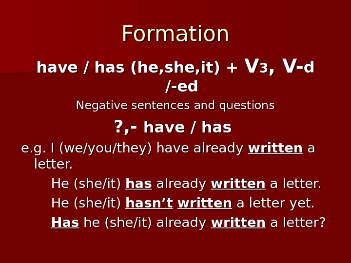 Formation have / has (he, she, it) + VV 33 , V- dd
