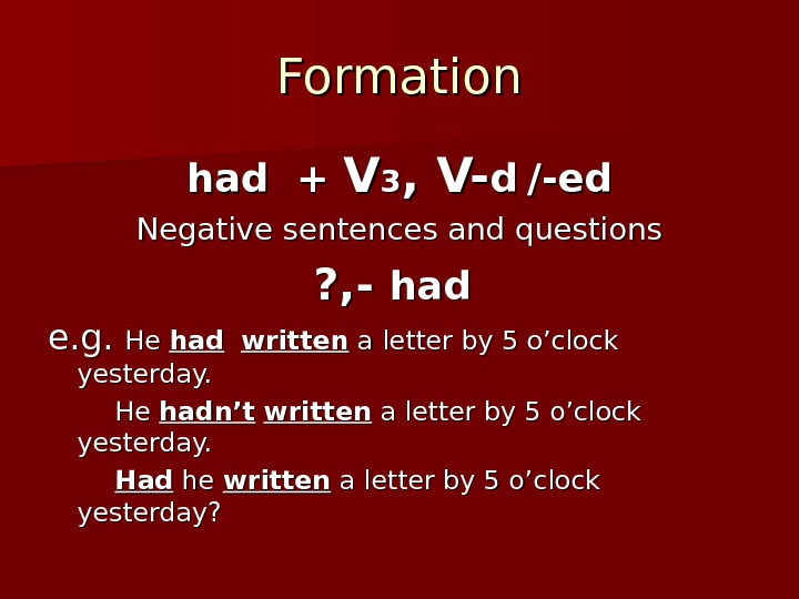 Formation had + VV 33 , V- dd  /-ed Negative sentences and questions