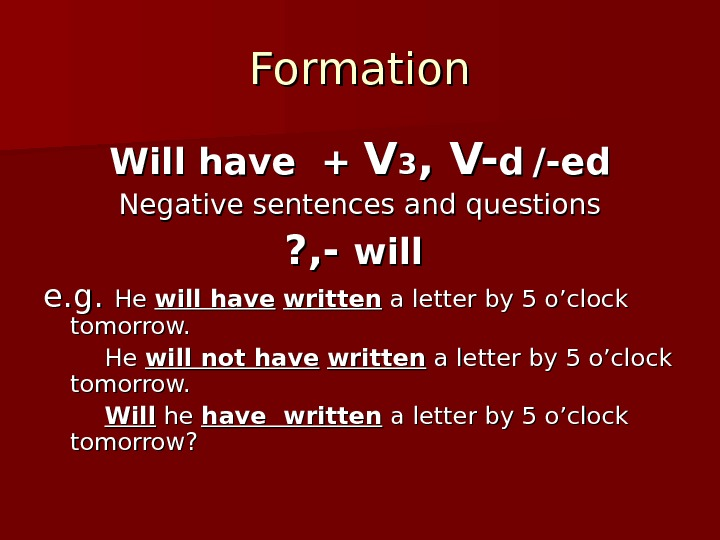 Formation Will have + VV 33 , V- dd  /-ed Negative sentences and