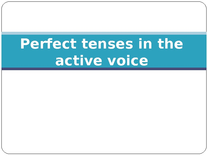 Perfect tenses in the active voice