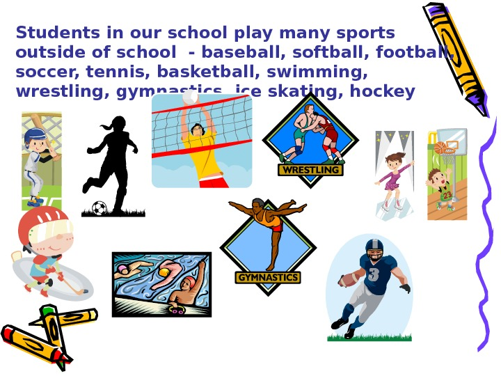 Students in our school play many sports outside of school - baseball, softball, football,  soccer,