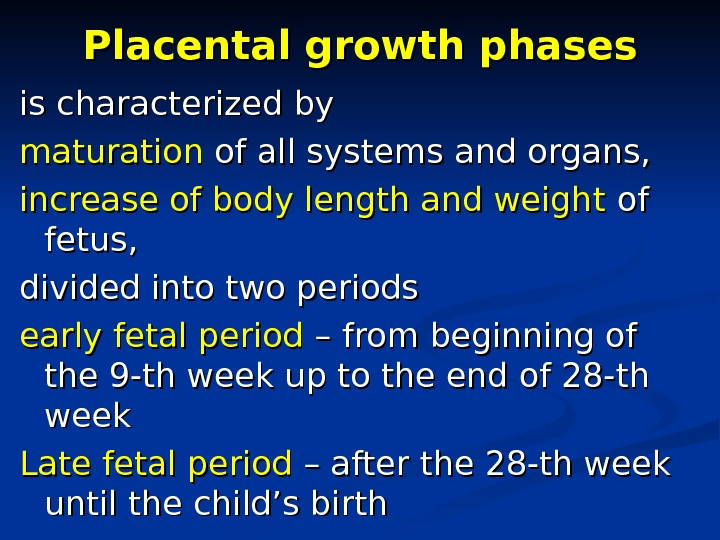 Placental growth phases is characterized by maturation of all systems and organs,  increase of body