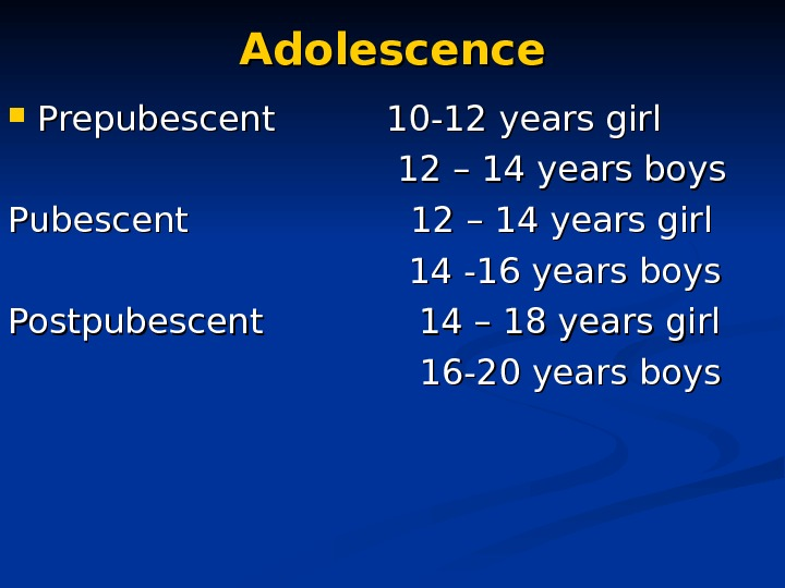 Adolescence Prepubescent   10 -12 years girl      12 – 14