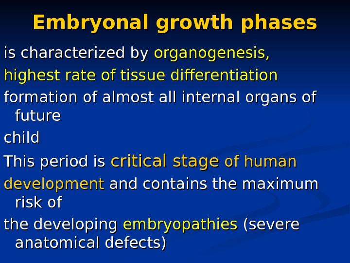 Embryonal growth phases is characterized by organogenesis, highest rate of tissue differentiation  formation of almost