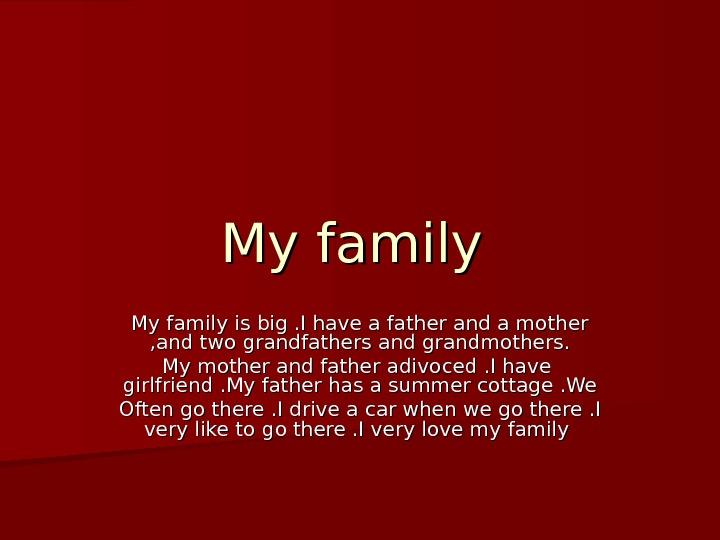 My family is big. I have a father and a mother , and two grandfathers