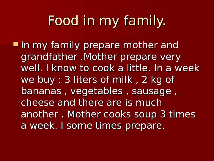 Food in my family.  In my family prepare mother and grandfather. Mother prepare