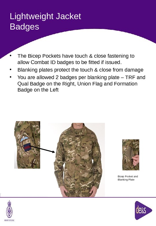 The Defence Clothing Team. Lightweight Jacket Badges • The Bicep Pockets have touch & close fastening