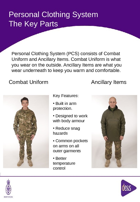 The Defence Clothing Team. Personal Clothing System The Key Parts Combat Uniform Ancillary Items Key Features: