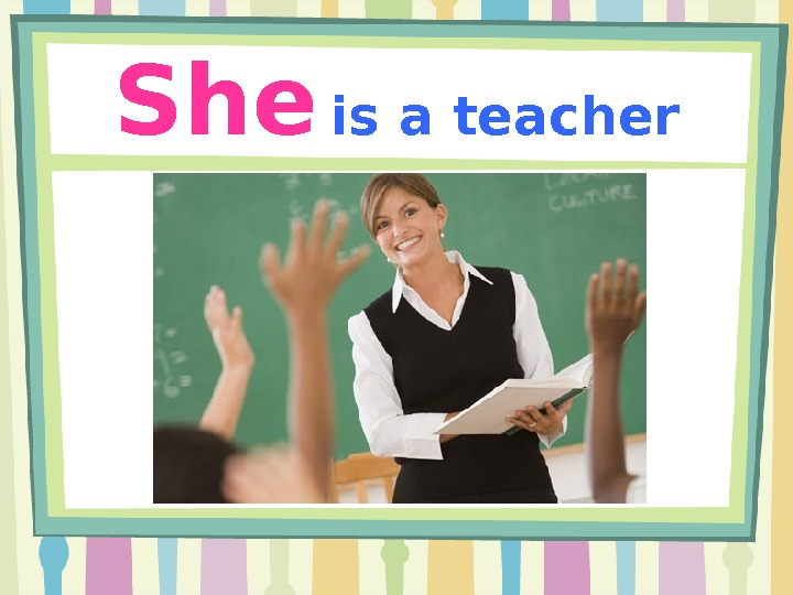 She  is a teacher