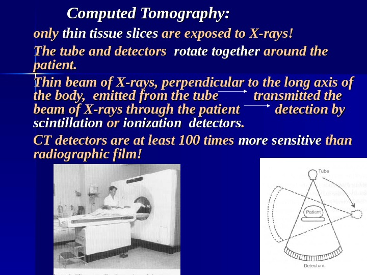 Computed Tomography: only thin tissue slices are exposed to X-rays! The tube and
