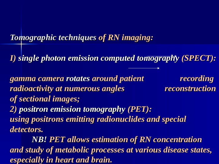 Tomographic techniques of RN imaging:  I) I) single photon emission computed tomography (SPECT):  gamma