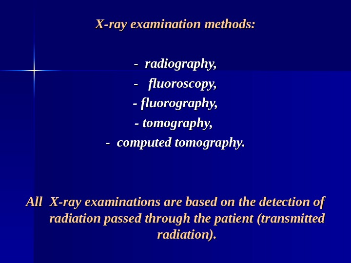 X-ray examination methods: - radiography, -  fluoroscopy, - fluorography, - tomography,  - computed tomography.