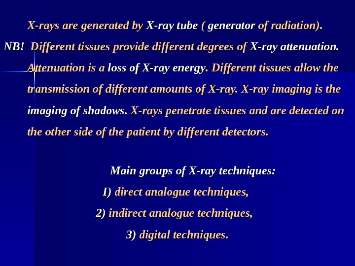 X-rays are generated by X-ray tube ( ( generator of radiation).  NB!NB!