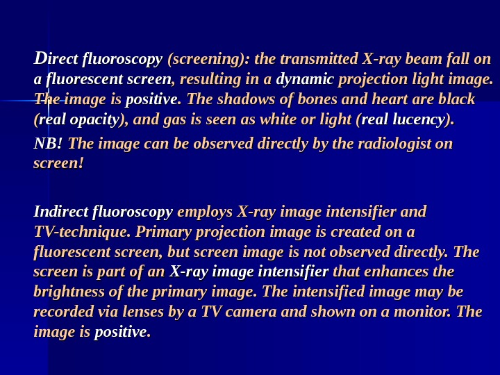 DD irect fluoroscopy (screening): the transmitted X-ray beam fall on a fluorescent screen , resulting in