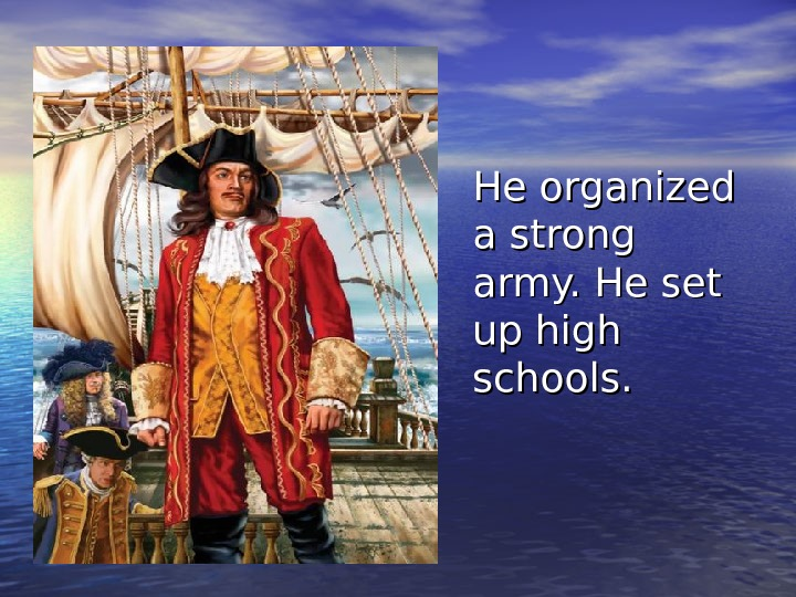 He organized a strong army. He set up high schools.