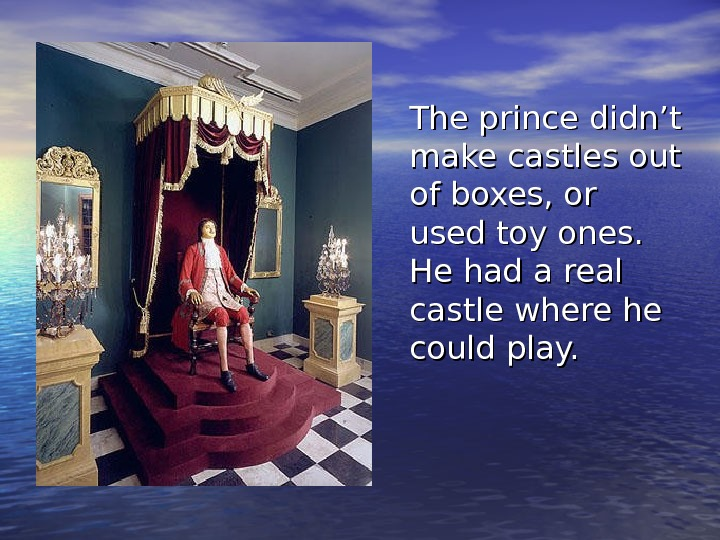 The prince didn't make castles out of boxes, or used toy ones.  He had a