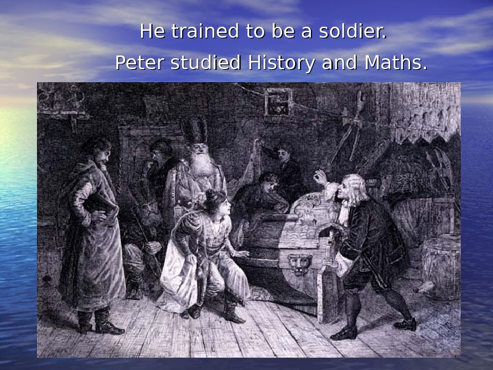 He trained to be a soldier.   Peter