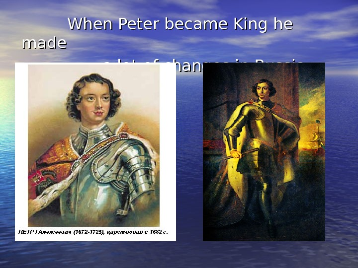 When Peter became King he made   a lot of changes