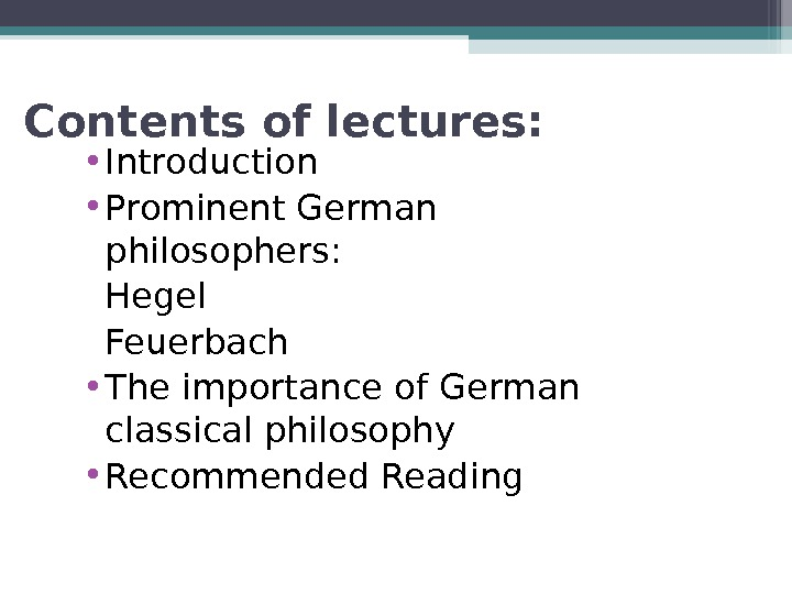 Contents of lectures:  • Introduction • Prominent German philosophers: Hegel Feuerbach • The importance of