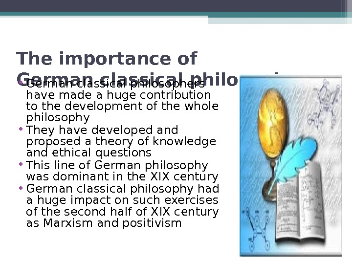 The importance of German classical philosophy • German classical philosophers have made a huge contribution to