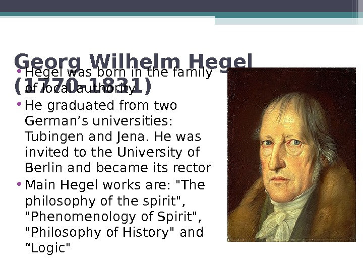 Georg Wilhelm Hegel (1770 -1831) • Hegel was born in the family of local authority •