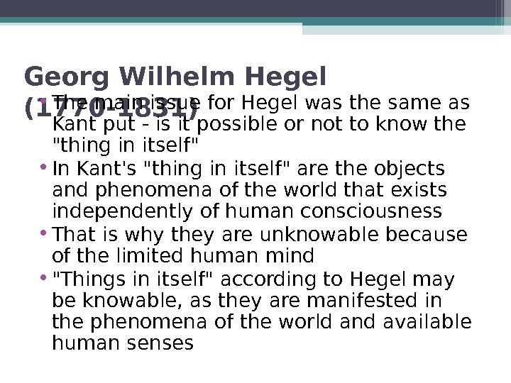 Georg Wilhelm Hegel (1770 -1831)  • The main issue for Hegel was the same as