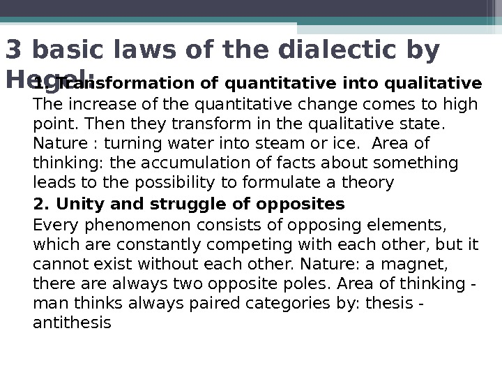3 basic laws of the dialectic by Hegel: 1. Transformation of quantitative into qualitative The increase