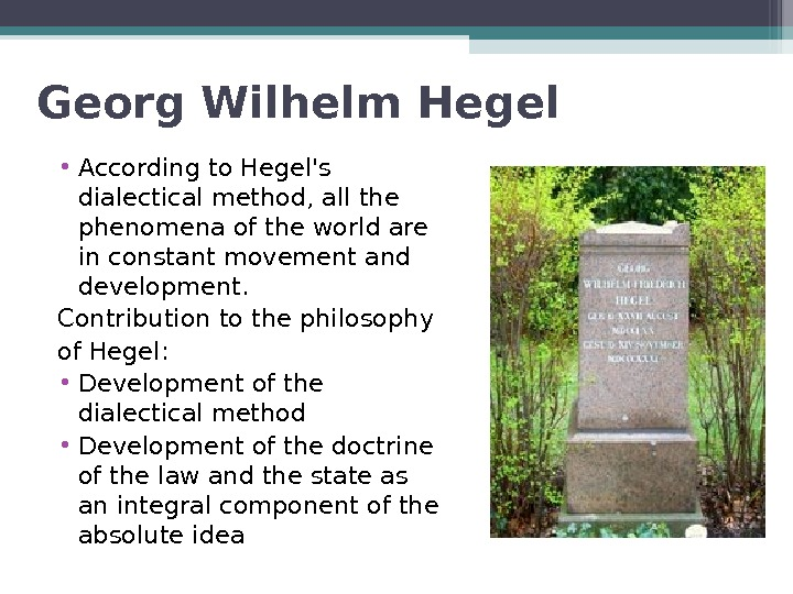 Georg Wilhelm Hegel • According to Hegel's dialectical method, all the phenomena of the world are