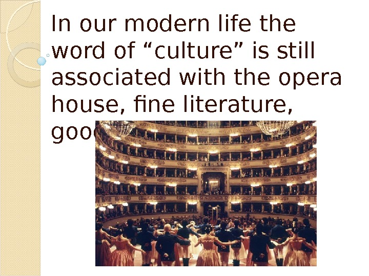 "In our modern life the word of ""culture"" is still associated with the opera house, fine"