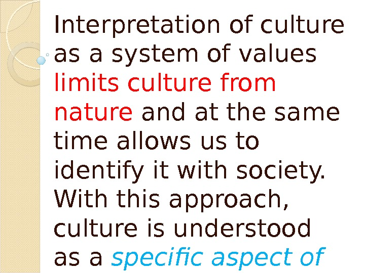 Interpretation of culture as a system of values limits culture from nature and at the same