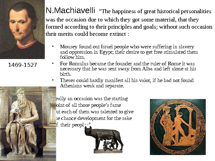 "N. Machiavelli  ""The happiness of great historical personalities was the occasion due to which they"