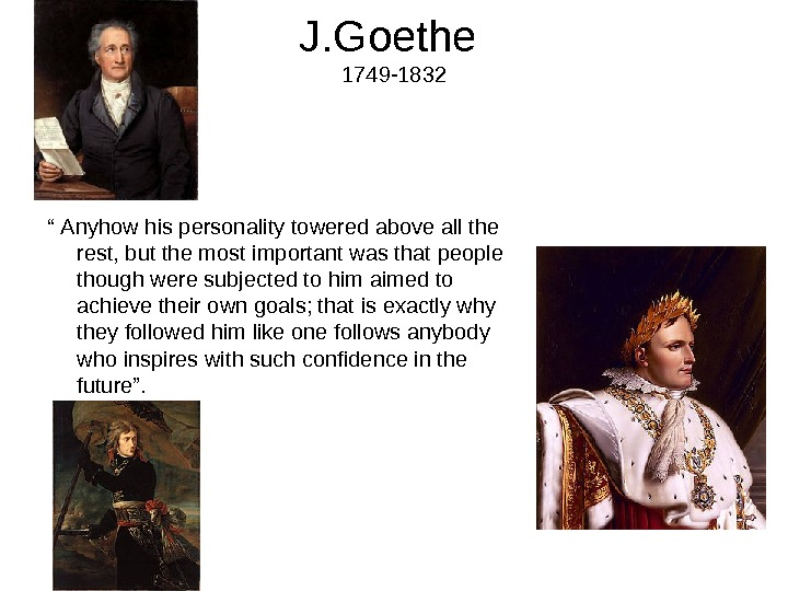 "J. Goethe 1749 -1832 "" Anyhow his personality towered above all the rest, but the most"